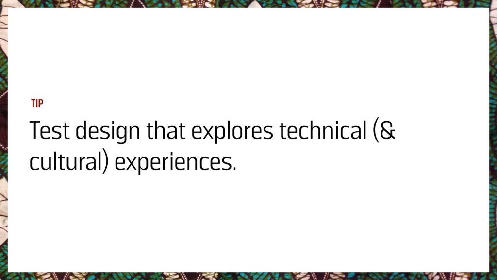 Test design that explores technical (& cultural...