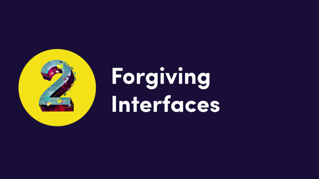 Forgiving Interfaces