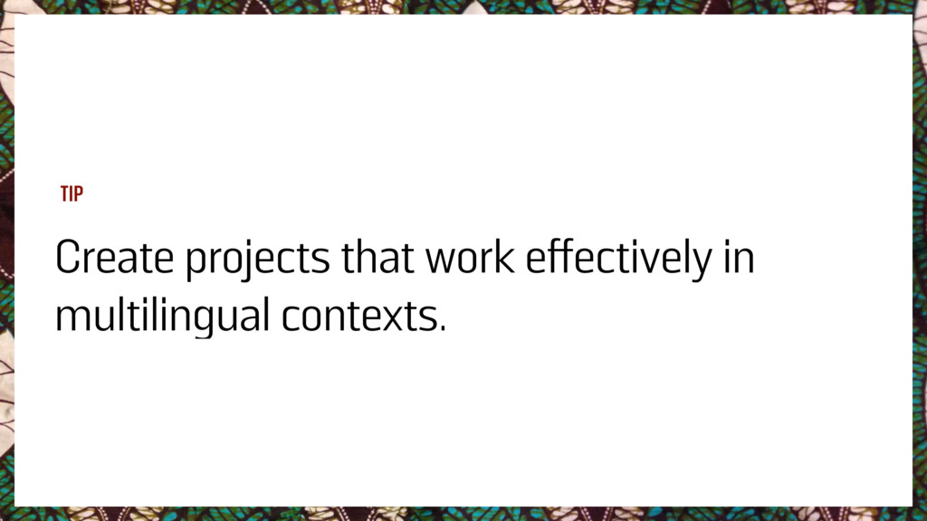 Create projects that work effectively in multil...