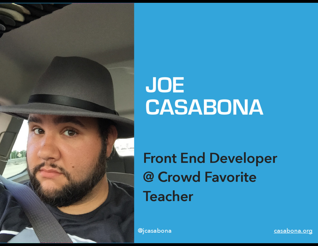 JOE CASABONA Front End Developer  @ Crowd Favo...