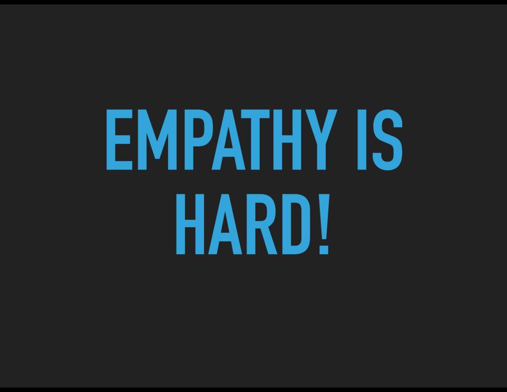 EMPATHY IS HARD!