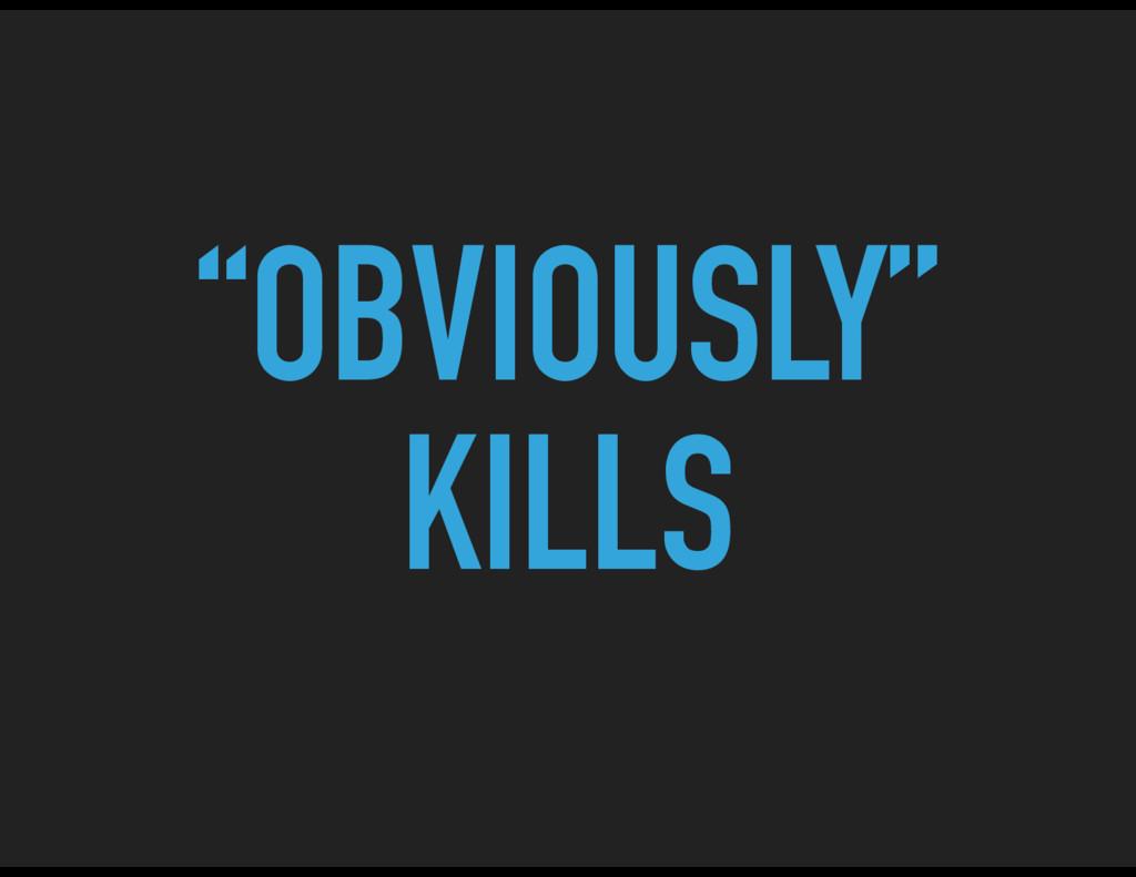 """OBVIOUSLY"" KILLS"