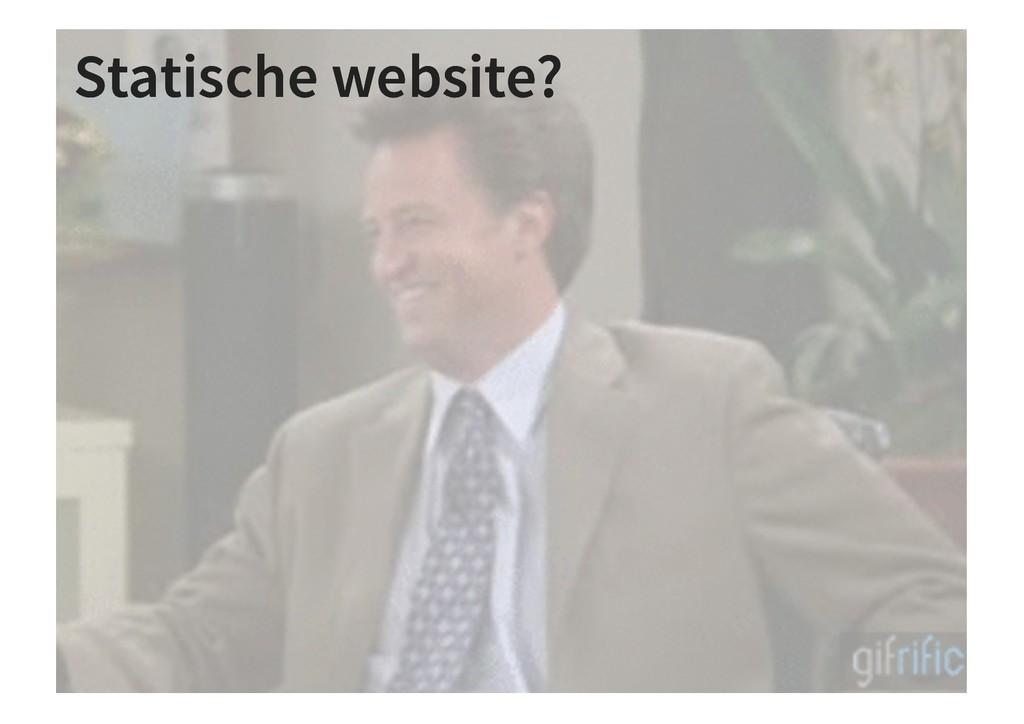 Statische website? Statische website?
