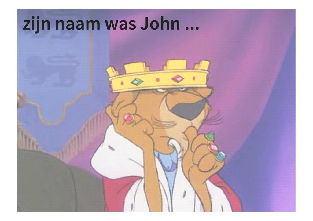 zijn naam was John ... zijn naam was John ...