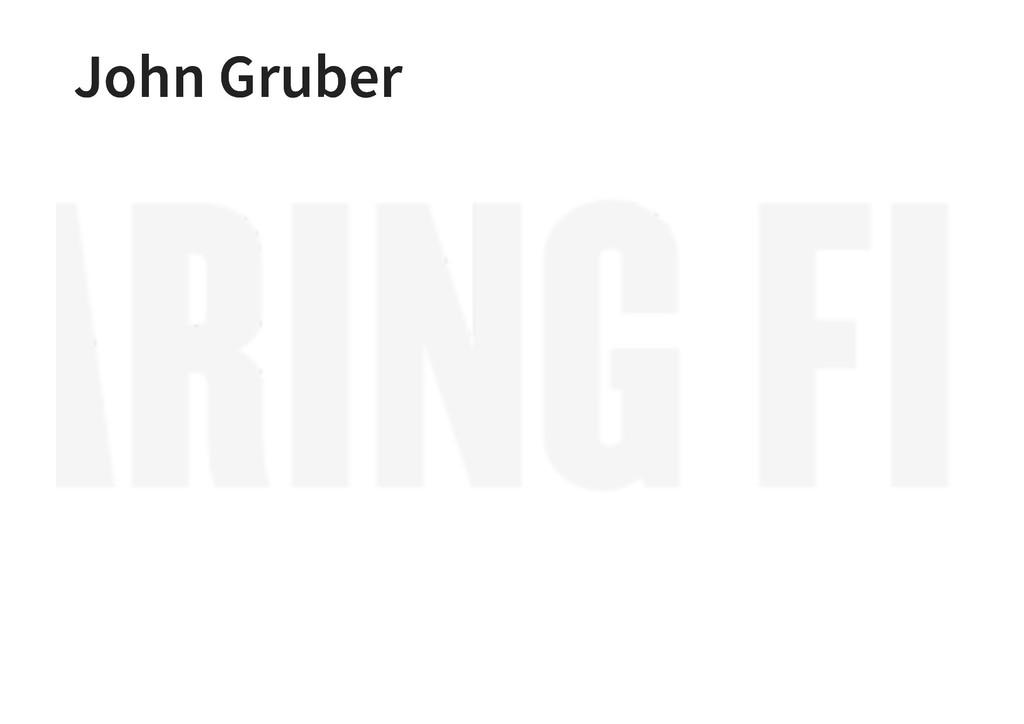 John Gruber John Gruber