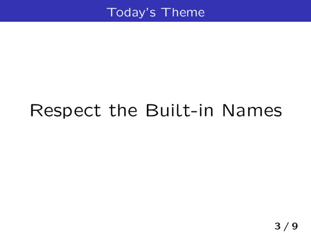 Today's Theme Respect the Built-in Names 3 / 9