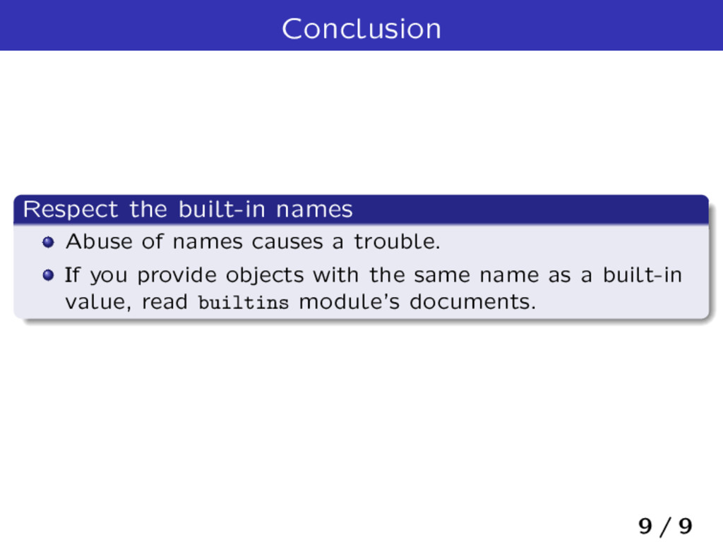 Conclusion Respect the built-in names Abuse of ...
