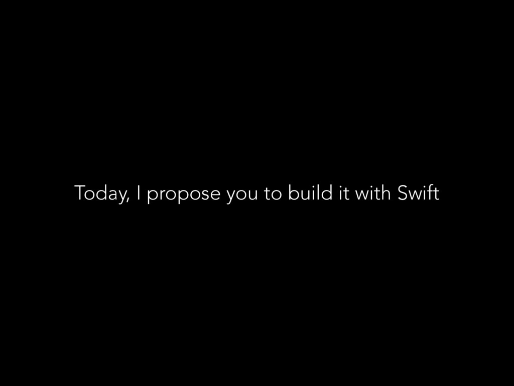 Today, I propose you to build it with Swift