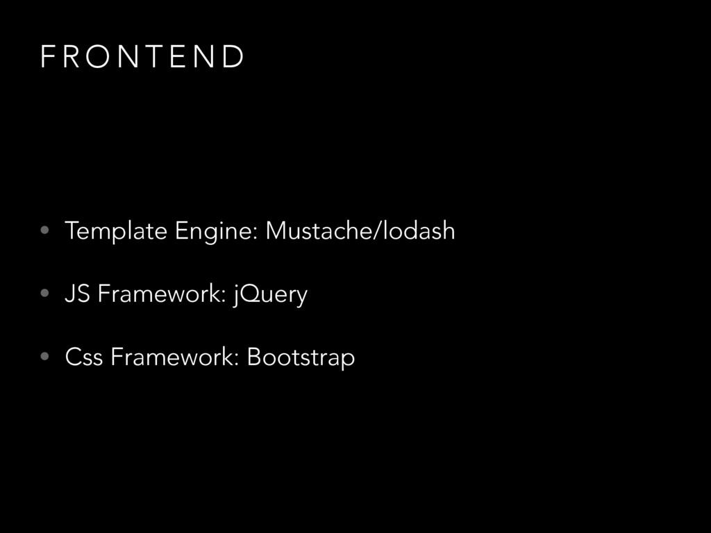 F R O N T E N D • Template Engine: Mustache/lod...