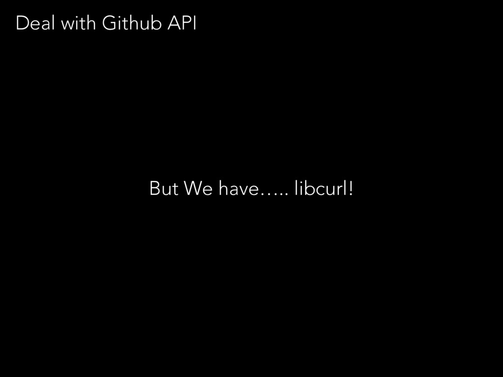 But We have….. libcurl! Deal with Github API