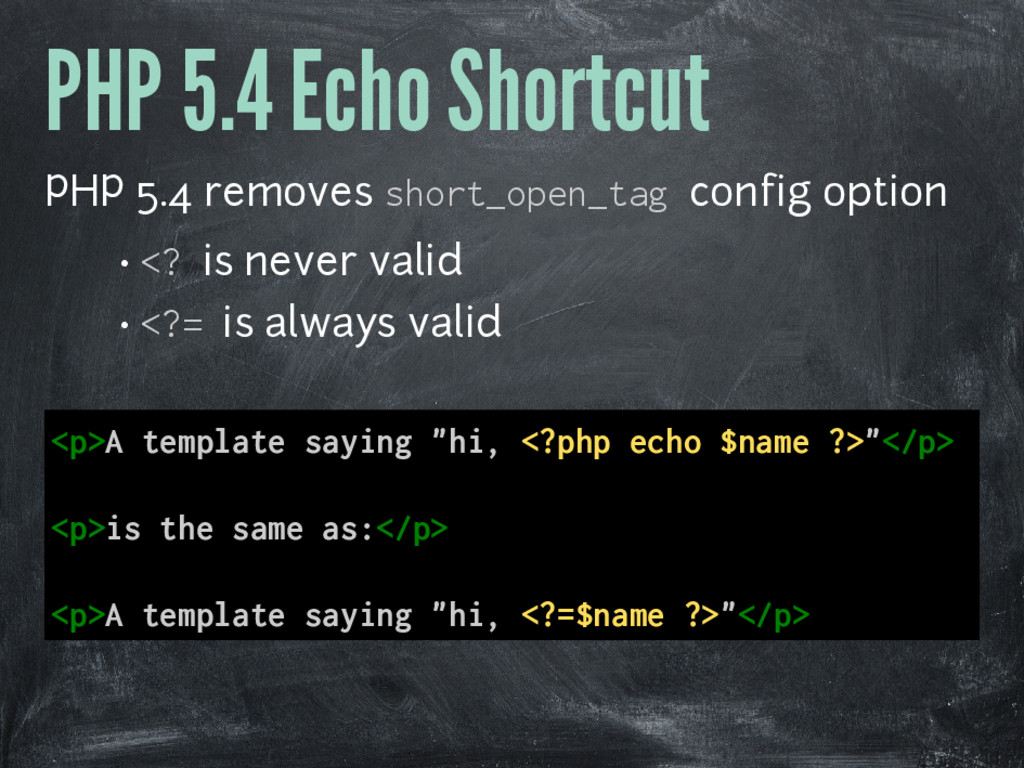 PHP 5.4 Echo Shortcut PHP 5.4 removes short_ope...