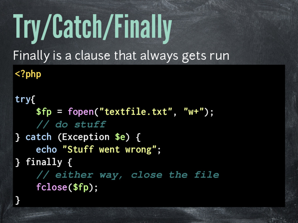 Try/Catch/Finally Finally is a clause that alwa...