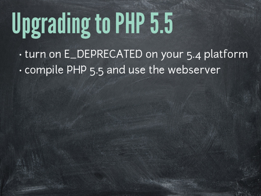 Upgrading to PHP 5.5 • turn on E_DEPRECATED on ...