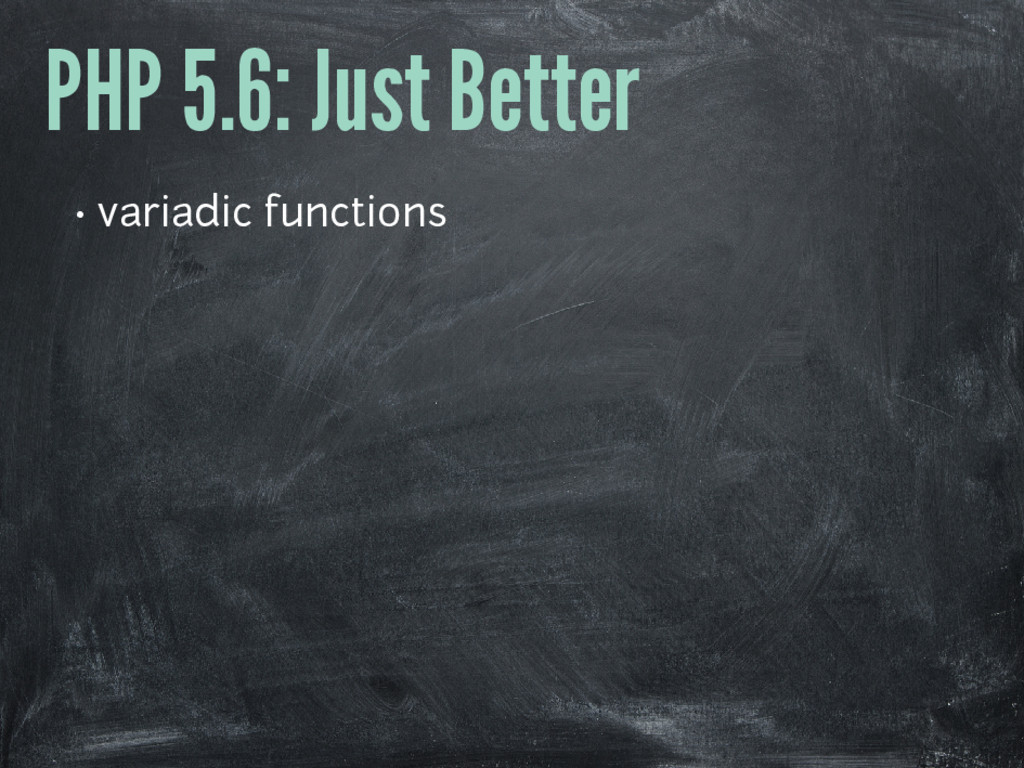 PHP 5.6: Just Better • variadic functions