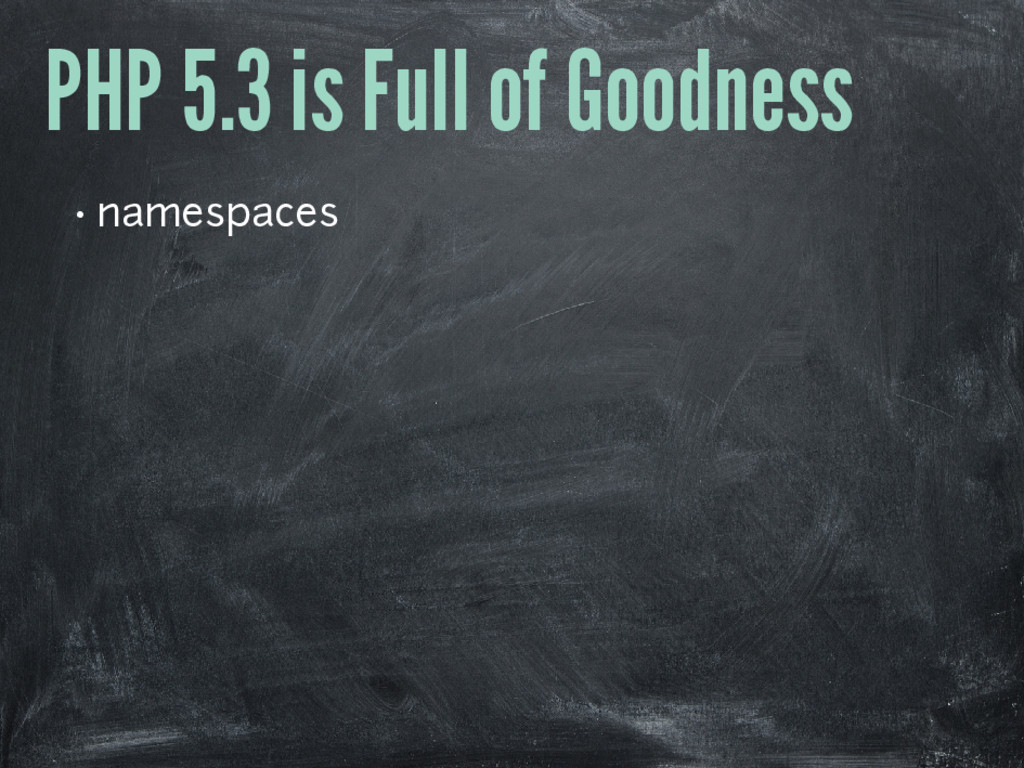 PHP 5.3 is Full of Goodness • namespaces