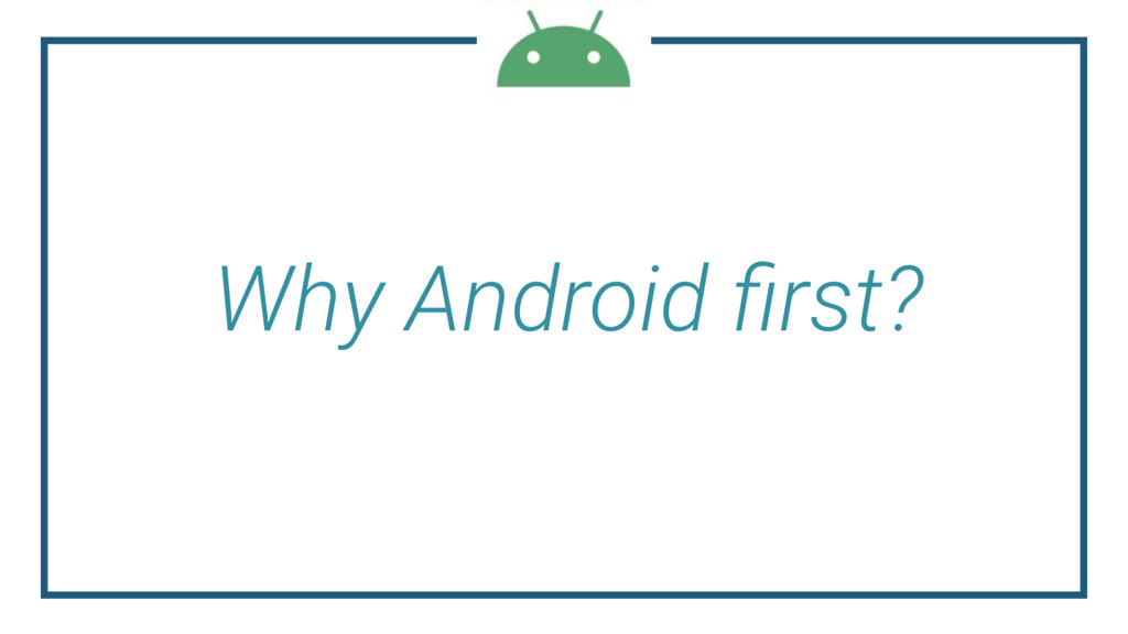 Why Android first?
