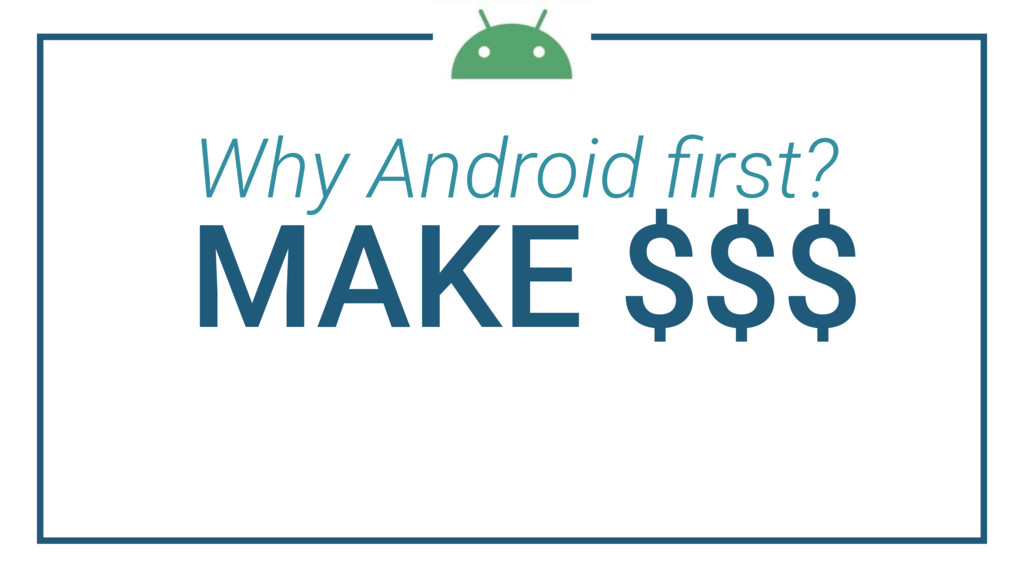 Why Android first? MAKE $$$