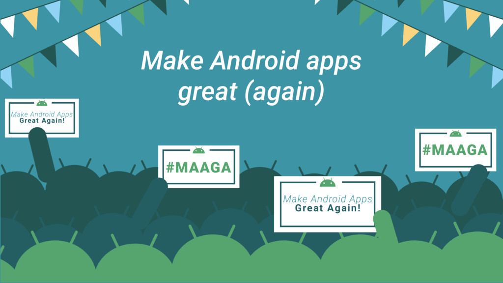 #MAAGA #MAAGA Make Android Apps Great Again! Ma...