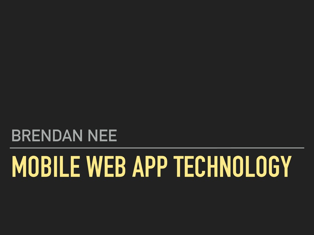 MOBILE WEB APP TECHNOLOGY BRENDAN NEE