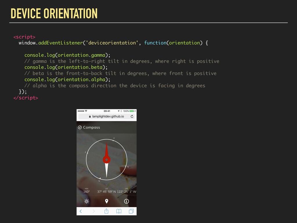 DEVICE ORIENTATION <script> window.addEventList...