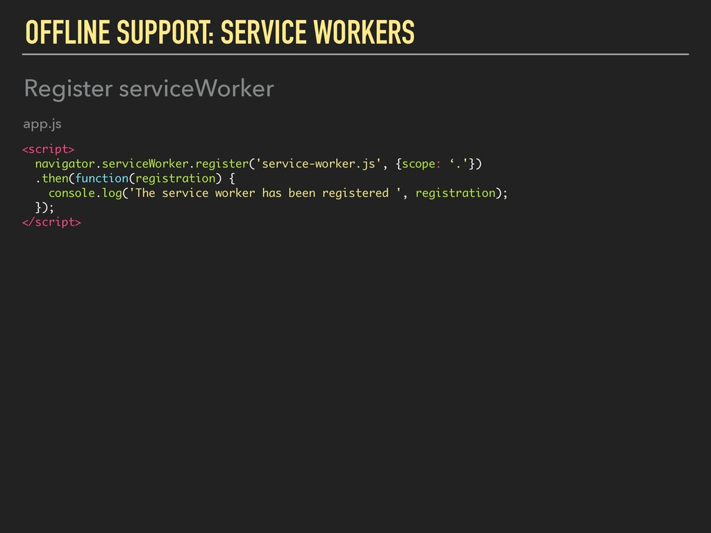 OFFLINE SUPPORT: SERVICE WORKERS <script> navig...