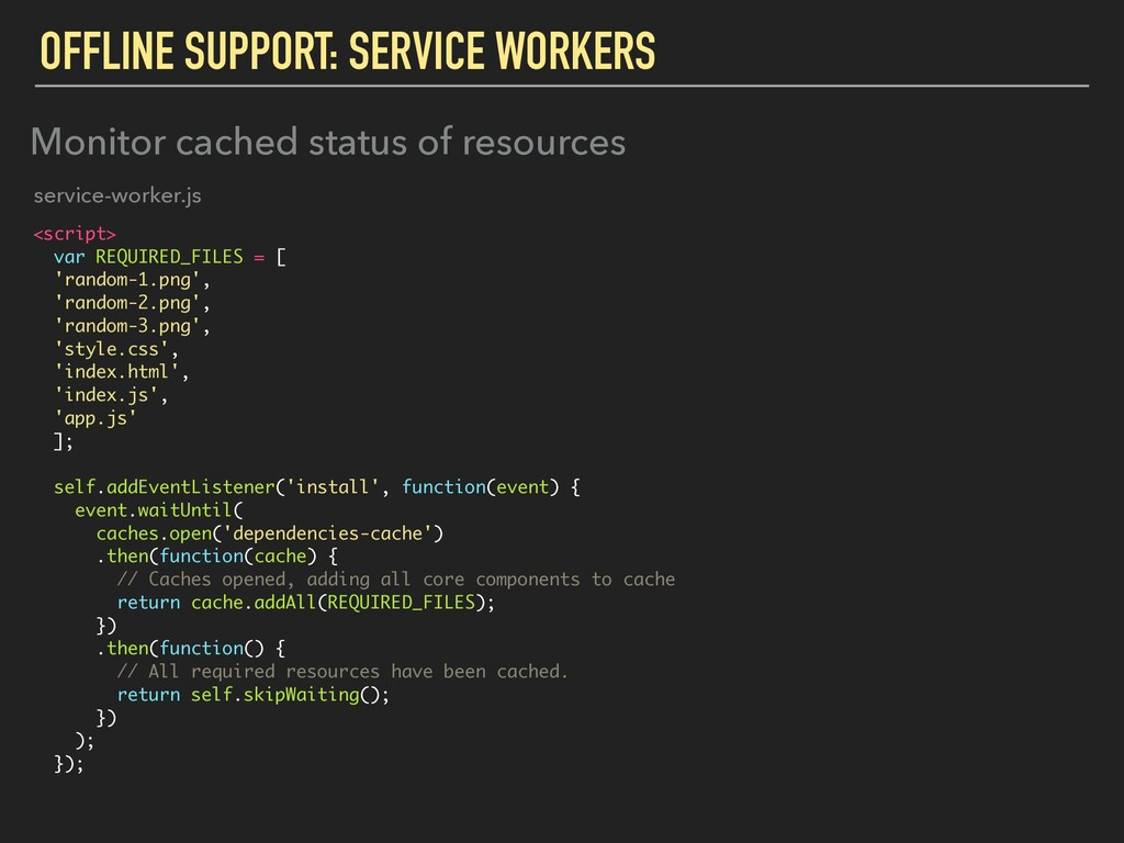 OFFLINE SUPPORT: SERVICE WORKERS <script> var R...
