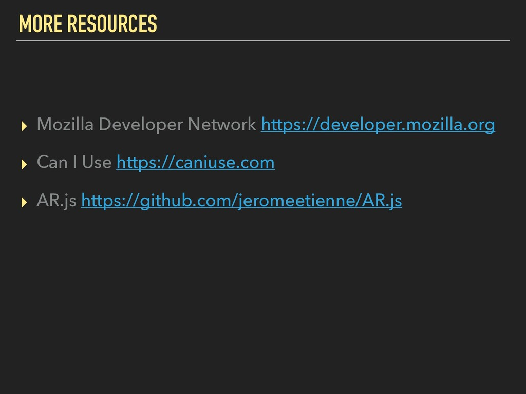MORE RESOURCES ▸ Mozilla Developer Network http...