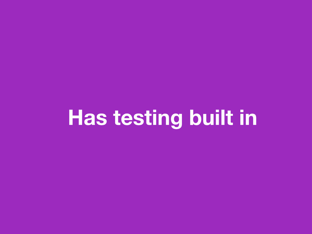 Has testing built in