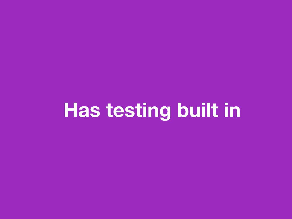 Has testing built in