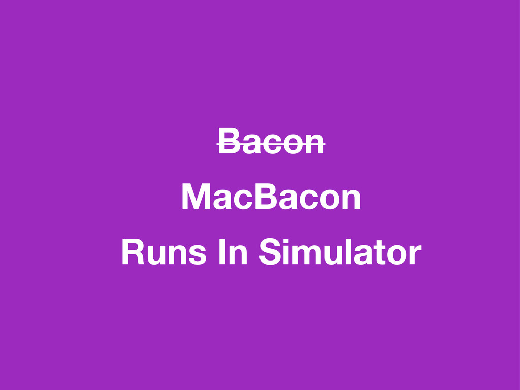 Bacon MacBacon Runs In Simulator