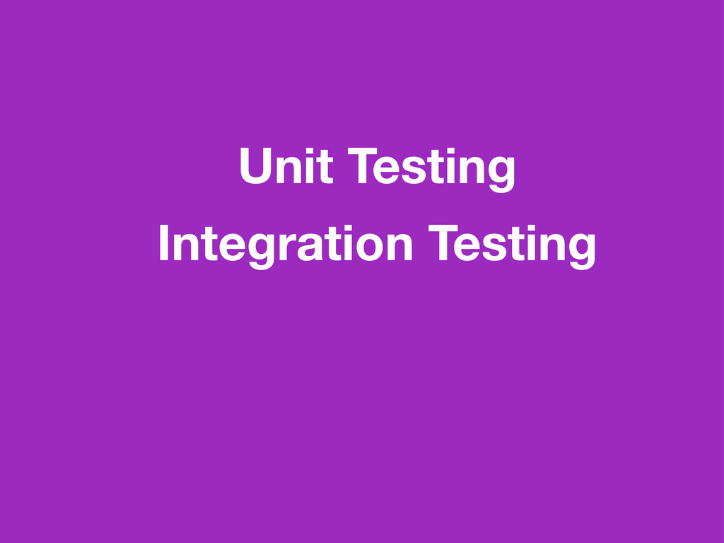 Unit Testing Integration Testing