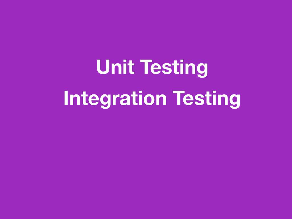 Unit Testing Integration Testing
