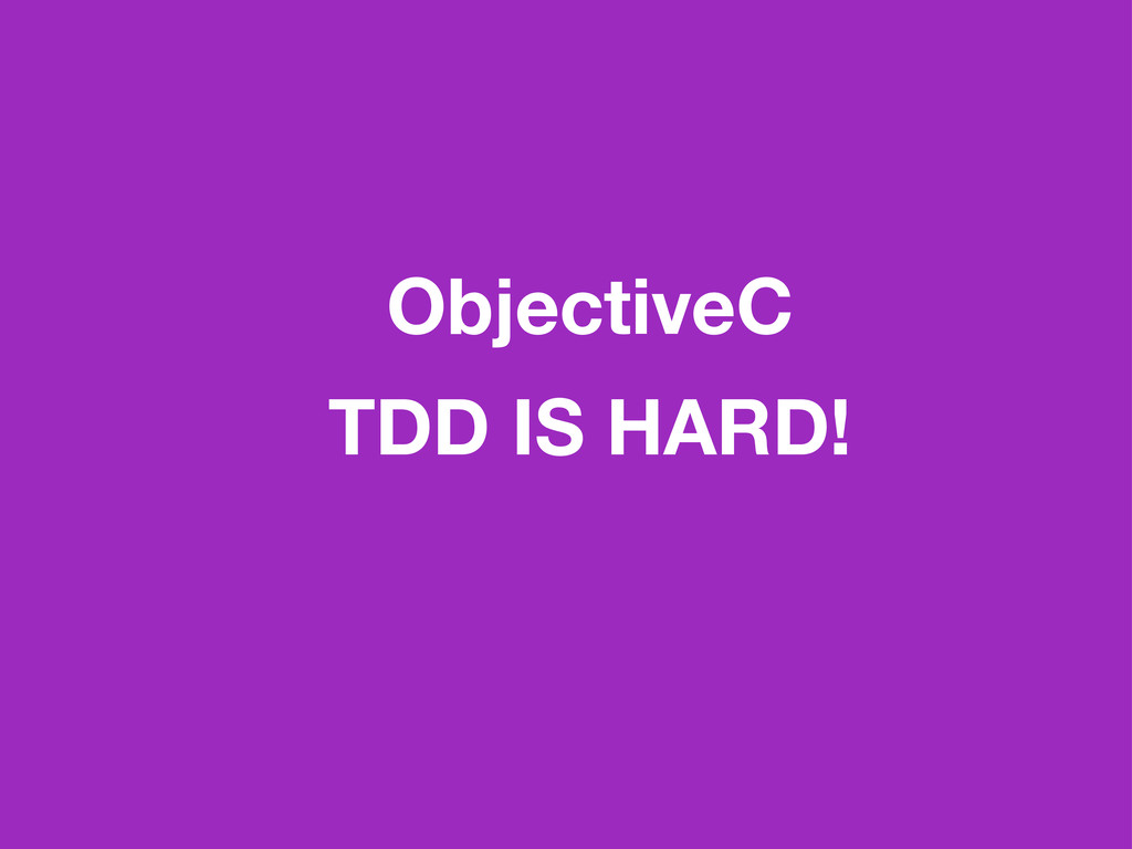 ObjectiveC TDD IS HARD!