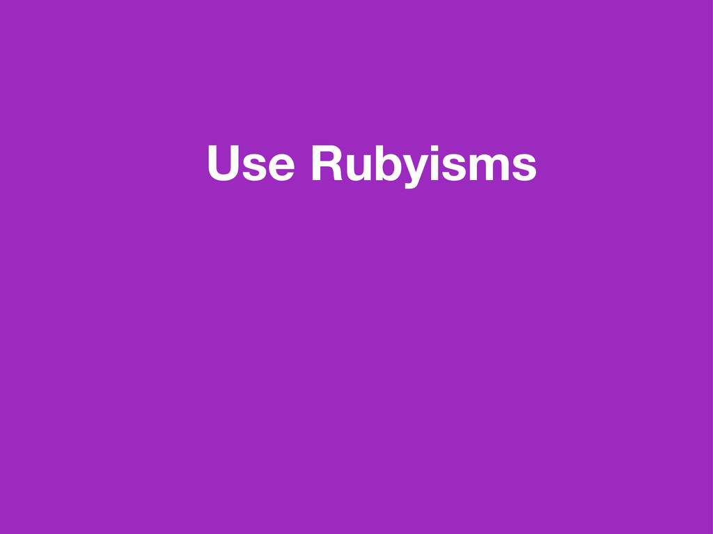 Use Rubyisms