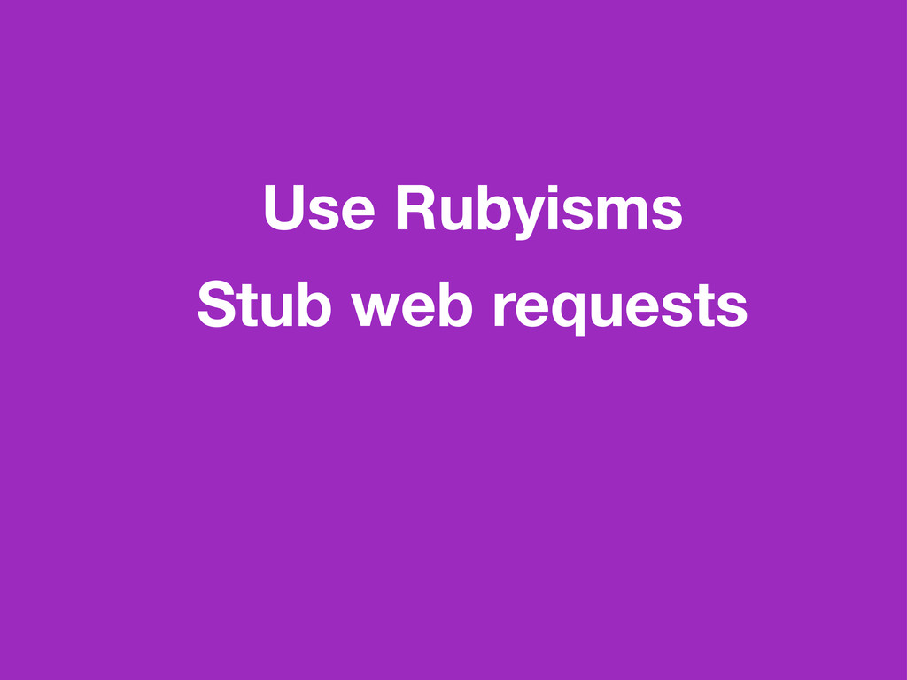Use Rubyisms Stub web requests
