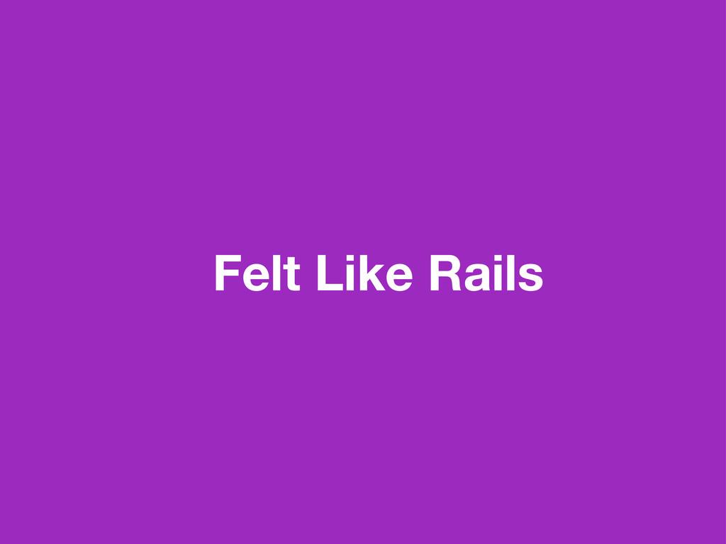 Felt Like Rails