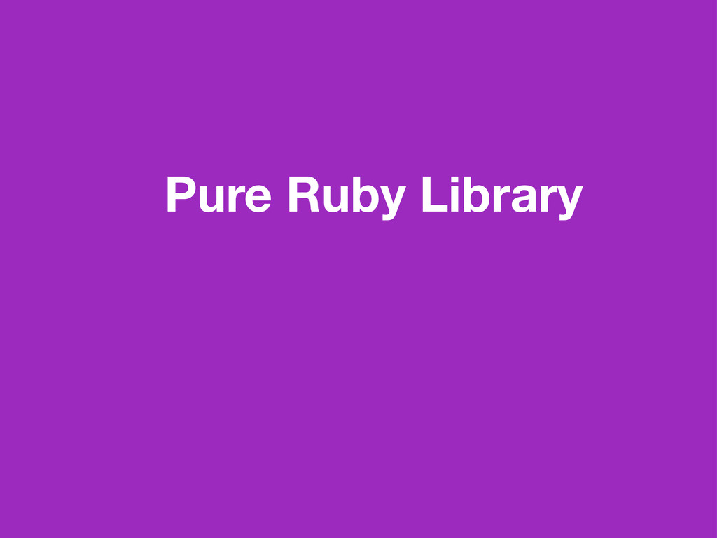 Pure Ruby Library
