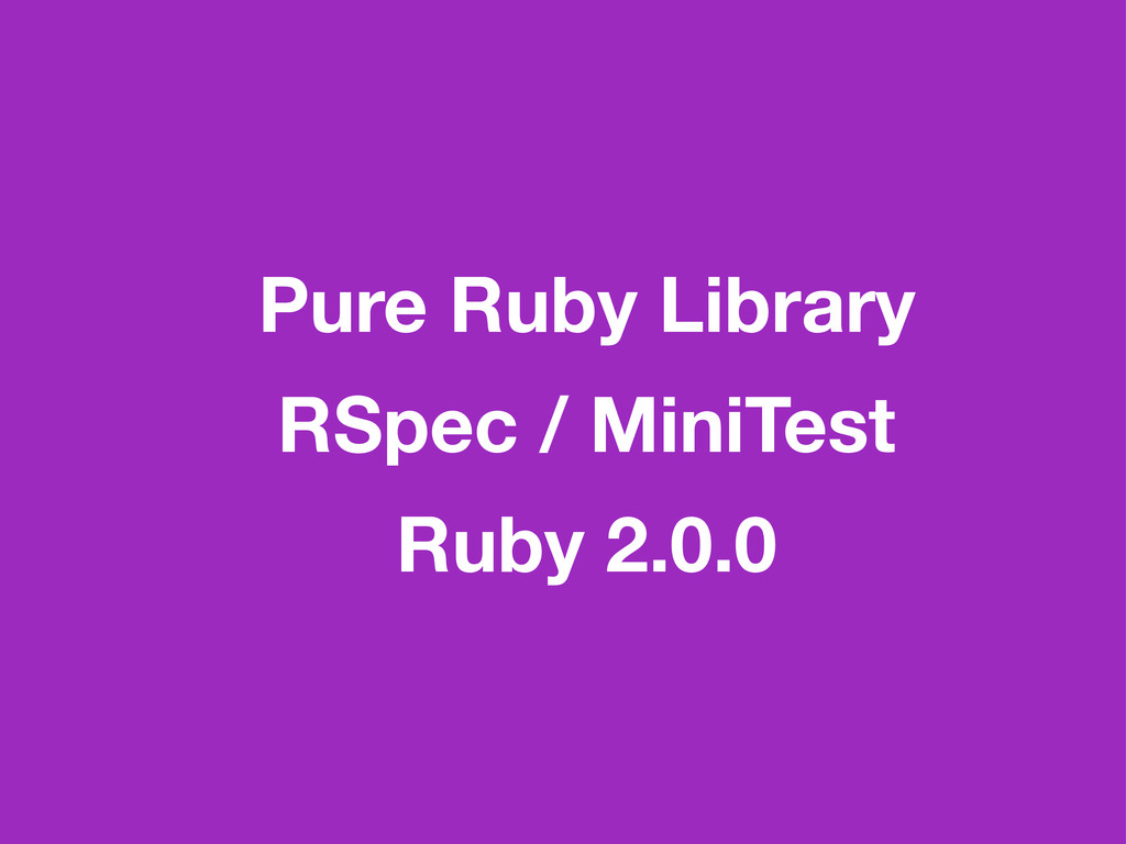 Pure Ruby Library RSpec / MiniTest Ruby 2.0.0