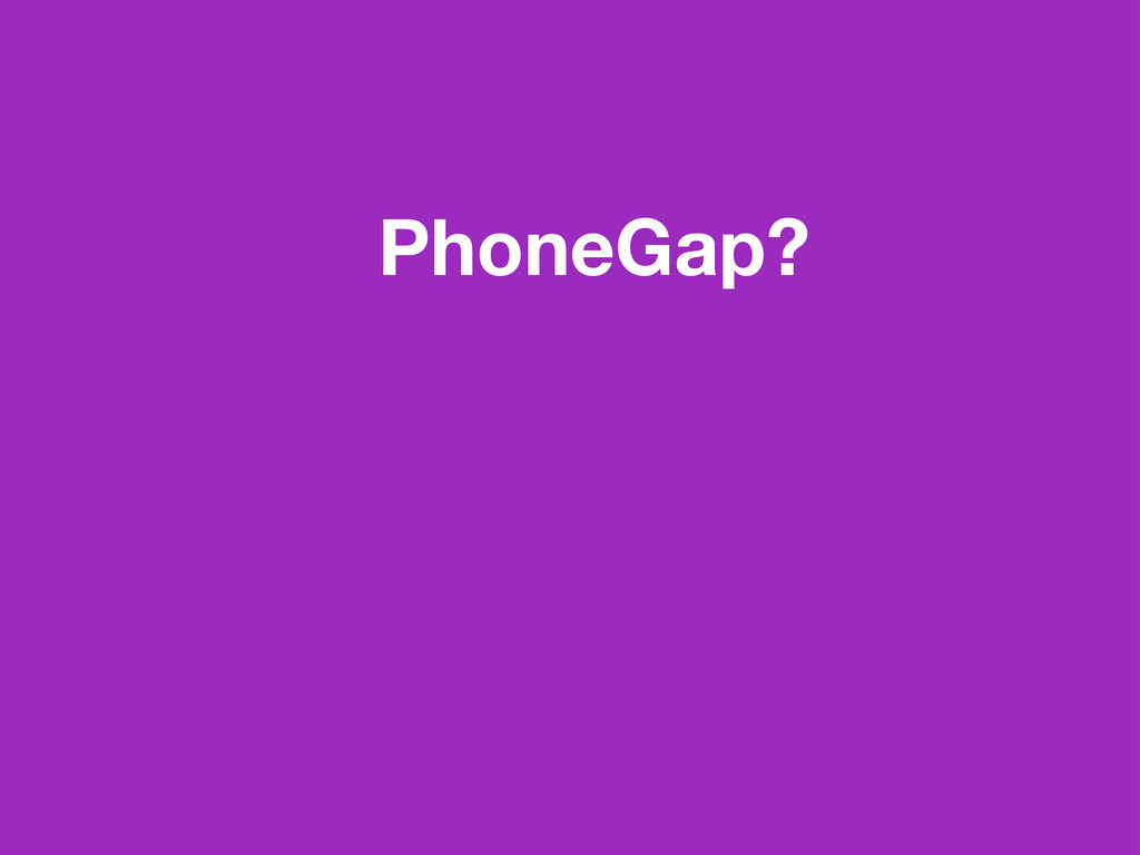 PhoneGap?