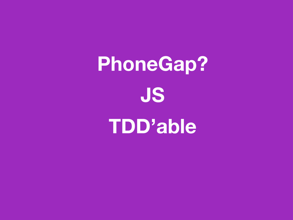 PhoneGap? JS TDD'able