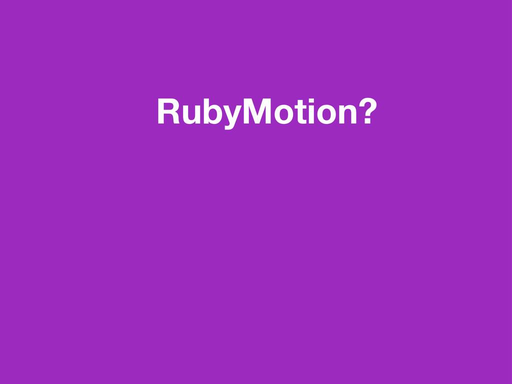 RubyMotion?