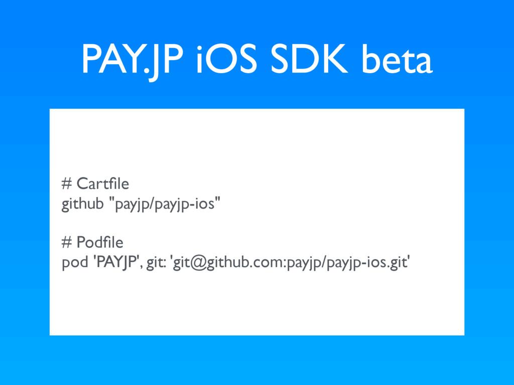 "PAY.JP iOS SDK beta # Cartfile github ""payjp/pay..."
