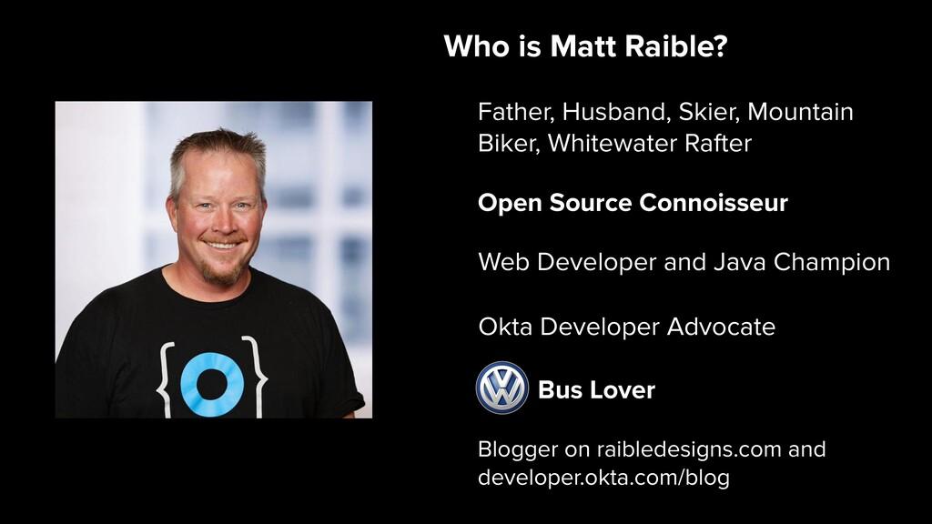 Blogger on raibledesigns.com and developer.okta...