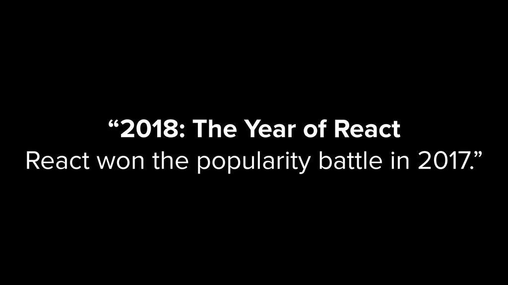 """2018: The Year of React React won the populari..."