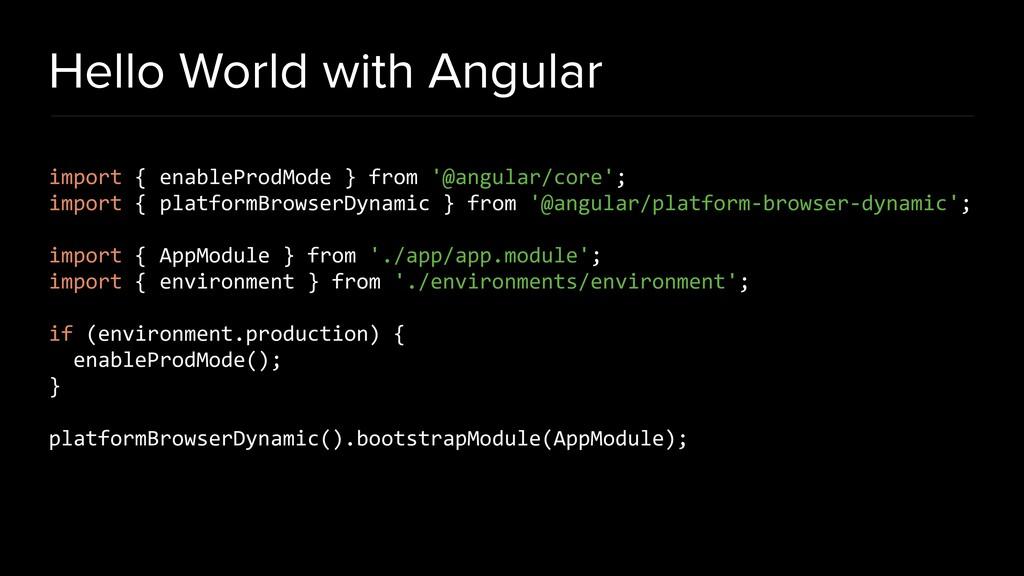 Hello World with Angular import { enableProdMod...