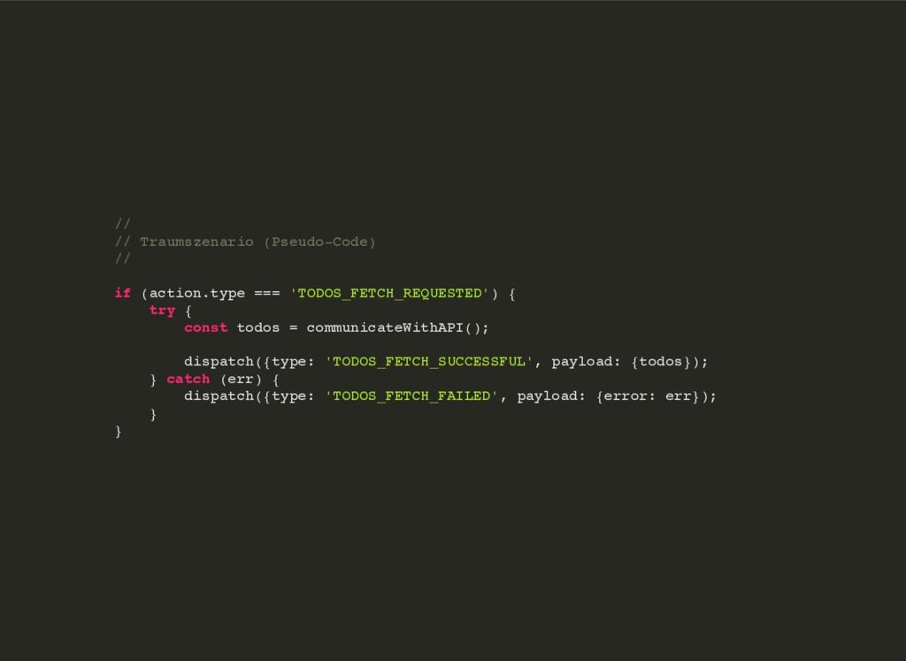 // // Traumszenario (Pseudo-Code) // if (action...
