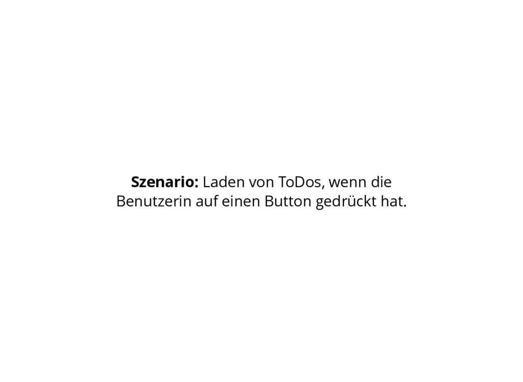 Szenario: Laden von ToDos, wenn die Benutzerin ...