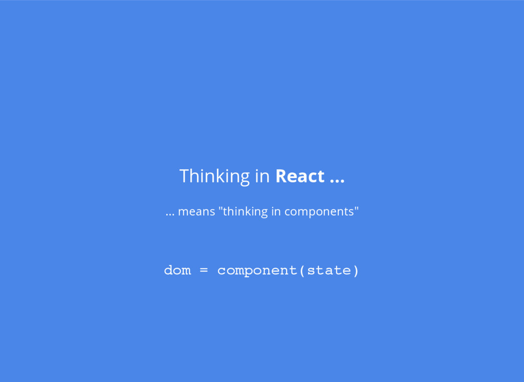 """Thinking in React ... ... means """"thinking in co..."""