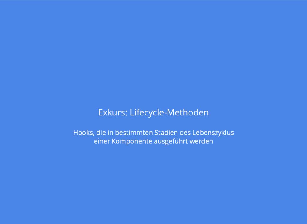 Exkurs: Lifecycle-Methoden Hooks, die in bestim...