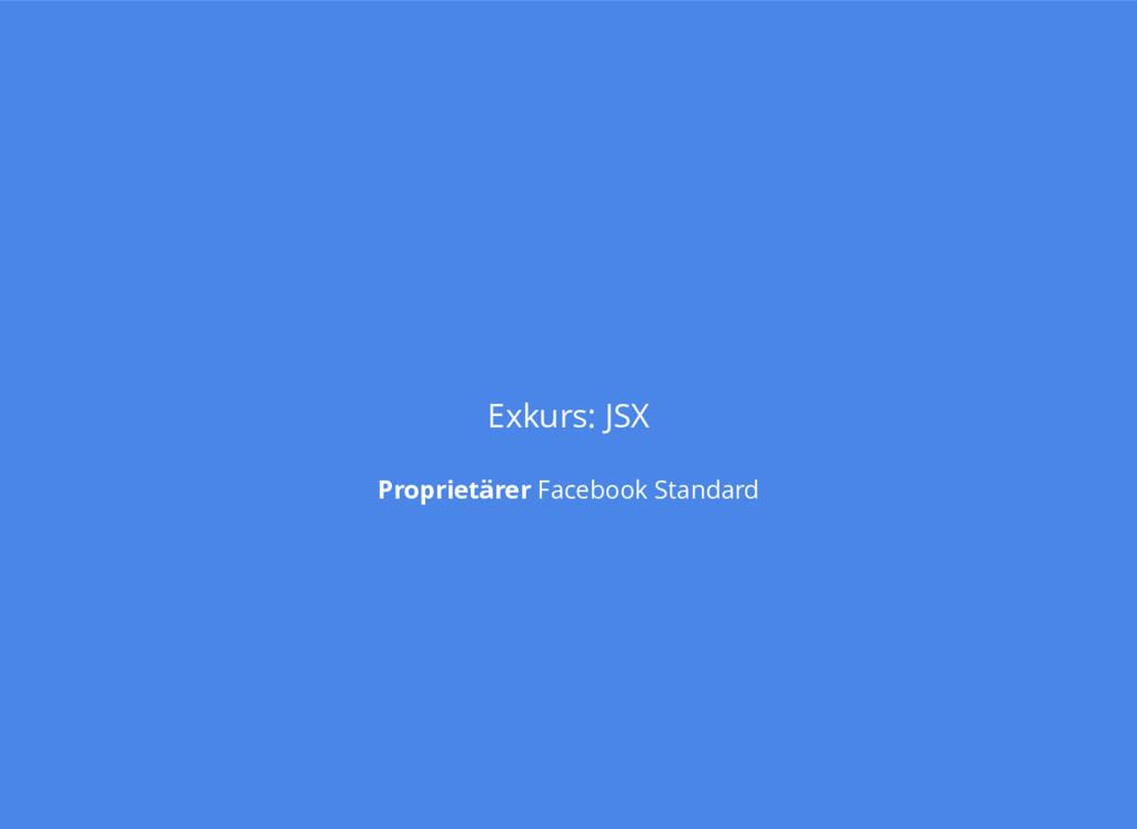 Exkurs: JSX Proprietärer Facebook Standard